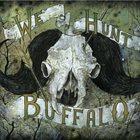 WE HUNT BUFFALO We Hunt Buffalo album cover