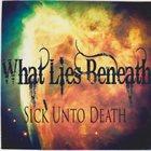WHAT LIES BENEATH Sick Unto Death album cover