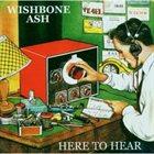 WISHBONE ASH Here To Hear album cover