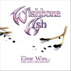 WISHBONE ASH Time Was... The Live Anthology album cover