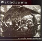 WITHDRAWN A Certain Innate Suffering album cover