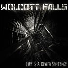 WOLCOTT FALLS Life Is A Death Sentence album cover