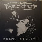 WORLD CHAOS Drink Positive! ...Or Don't! album cover