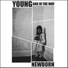 YOUNG AND IN THE WAY Newborn album cover