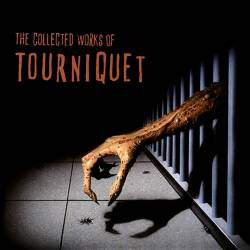 TOURNIQUET - The Collected Works of Tourniquet cover