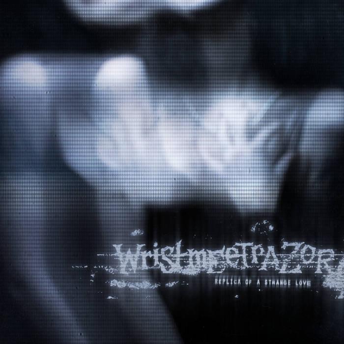 WRISTMEETRAZOR - Replica Of A Strange Love cover