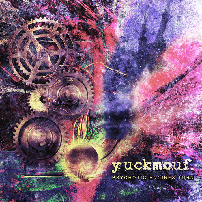 YUCKMOUF - Psychotic Engines Turn cover